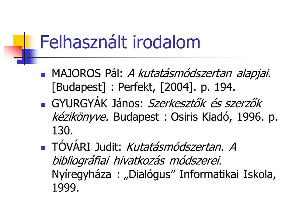 Felhasznált irodalom MAJOROS Pál: A kutatásmódszertan alapjai. [Budapest] : Perfekt, [2004]. p. 194.